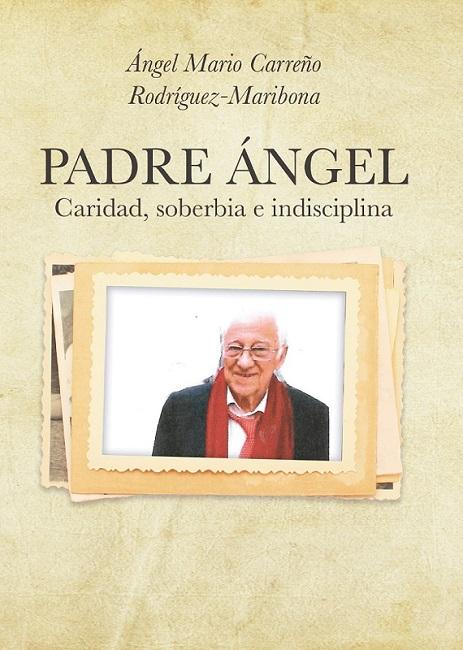 Portada del libro 'Padre Ángel: caridad, soberbia e indisciplina' (editorial Círculo Rojo), de Ángel Mario Carreño Rodríguez Maribona.