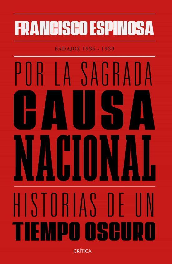 Portada del libro 'POR LA SAGRADA CAUSA NACIONAL. Historias de un tiempo oscuro. Badajoz, 1936-1939', de Francisco Espinosa (Ed. Crítica)